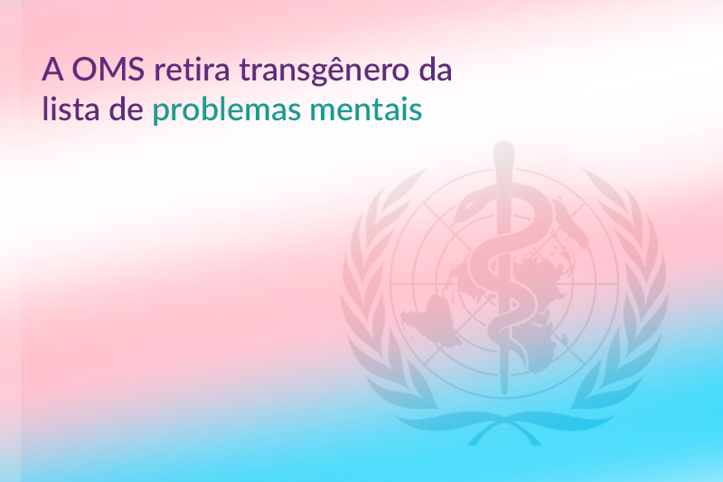 Degradê rosa, branco e azul com símbolo da medicina e os dizeres A OMS retira transgênero da lista de problemas mentais